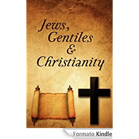 Jews, Gentiles, and Christianity (English Edition)