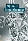 Professionelles Kundendienstmanagement: Strategie, Prozess, Komponenten
