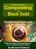Organic Gardening's  Composting For Black Gold: The ultimate guide to composting (Black Gold Organic Gardening Series On How To Compost & How To Garden)