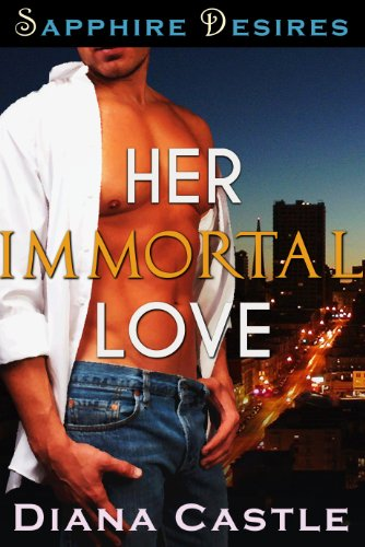 Her Immortal Love (Sapphire Desires Series) by Diana Castle