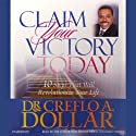 Claim Your Victory Today: 10 Steps That Will Revolutionize Your Life (       UNABRIDGED) by Dr. Creflo A. Dollar Narrated by Creflo A. Dollar, Roscoe Orman, Karen Chilton