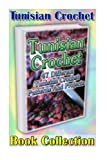 Tunisian Crochet Book Collection: 47 Different Tunisian Crochet Patterns And Projects: (Tunisian Crochet, Tunisian Crochet For Beginners, Crochet ... For Kids, Crochet Blankets, Crochet Hats)