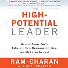 The High-Potential Leader: How to Grow Fast, Take on New Responsibilities, and Make an Impact   Livre audio Auteur(s) : Ram Charan, Geri Willigan Narrateur(s) : Bob Reed