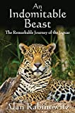 img - for An Indomitable Beast: The Remarkable Journey of the Jaguar book / textbook / text book