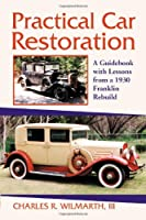 Practical Car Restoration: A Guidebook With Lessons from a 1930 Franklin Rebuild
