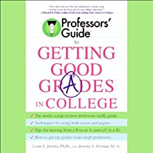 Professors' Guide to Getting Good Grades in College (       ABRIDGED) by Dr. Lynn F. Jacobs, Jeremy S. Hyman Narrated by Lynn Jacobs