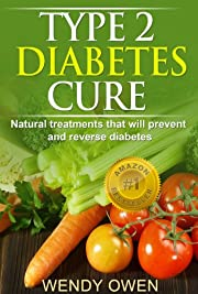 Type 2 Diabetes Cure: Natural Treatments that will prevents and Reverse Diabetes (Natural Health Books)