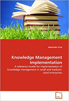 implementation of knowledge management Knowledge management strategy: vision, purpose and value generation in an  era of  management strategy, how to implement knowledge management in an .