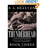 Thunderhead, Book Three: Tales of Love, Honor, and Vengeance in the Historic American West (Volume 3)