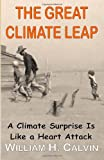 The Great Climate Leap: A Climate Surprise Is Like a Heart Attack (1475149344) by Calvin, William H.