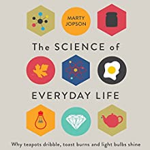 The Science of Everyday Life: Why Teapots Dribble, Toast Burns and Light Bulbs Shine Audiobook by Marty Jopson Narrated by Marty Jopson