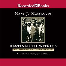 Destined to Witness: Growing Up Black in Nazi Germany | Livre audio Auteur(s) : Hans Massaquoi Narrateur(s) : Peter Jay Fernandez