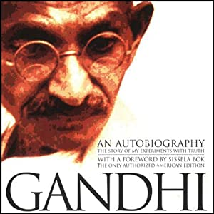 An Autobiography: The Story of My Experiments with Truth | [Mohandas (Mahatma) K. Gandhi]