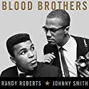 Blood Brothers: The Fatal Friendship Between Muhammad Ali and Malcolm X Audiobook by Randy Roberts, Johnny Smith Narrated by David Drummond