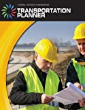 Transportation Planner (21st Century Skills Library: Cool Stem Careers)