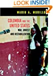 COLOMBIA AND THE UNITED STATES : War,...