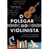 O Polegar do Violinista - E outras histórias da genética sobre amor, guerra e genialidade
