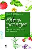 echange, troc Anne Valéry, Daniel Moquet - Mon carré potager : Je cultive, je récolte, je cuisine au fil des saisons