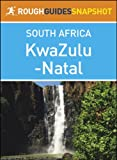 img - for KwaZulu-Natal Rough Guides Snapshot South Africa (includes Durban, Pietermaritzburg, the Ukhahlamba Drakensberg, Hluhluwe-Imfolozi Park, Lake St Lucia, ... and the Battlefields) (Rough Guide to...) book / textbook / text book