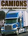 Camions : Les plus beaux mod�les du m...