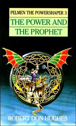 The Power & the Prophet: (#3) (Pelmen the Powershaper, Book 3), Robert Don Hughes