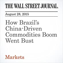 How Brazil's China-Driven Commodities Boom Went Bust (       UNABRIDGED) by Paul Kiernan, John Lyons Narrated by Alexander Quincy