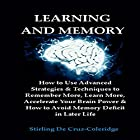 Learning and Memory: How to Use Advanced Strategies & Techniques to Remember More, Learn More, Accelerate Your Brain Power: Learning & Memory Improvement, Book 1 Hörbuch von Stirling De Cruz-Coleridge Gesprochen von: Sangita Chauhan