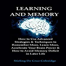 Learning and Memory: How to Use Advanced Strategies & Techniques to Remember More, Learn More, Accelerate Your Brain Power: Learning & Memory Improvement, Book 1 Audiobook by Stirling De Cruz-Coleridge Narrated by Sangita Chauhan