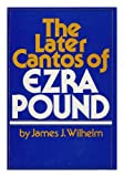 The later cantos of Ezra Pound (0802705537) by Wilhelm, James J