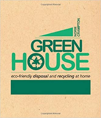 Green House: Eco-Friendly Disposal and Recycling at Home