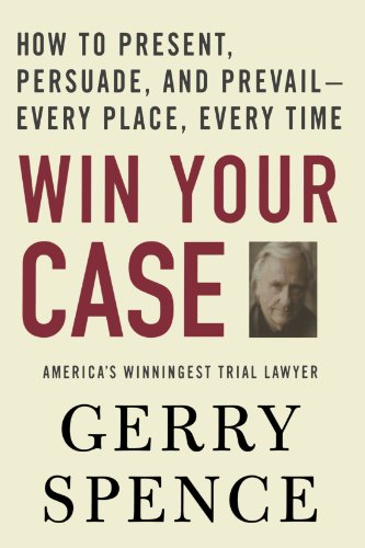Win Your Case: How to Present, Persuade, and...