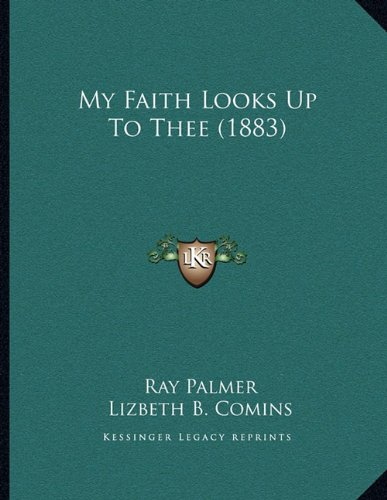 My Faith Looks Up to Thee (1883)
