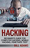 Hacking: Beginner's Guide for Computer Hacking, Mobile Hacking, and Penetrate Tests Book (ios, smartphone, mac, microsoft,...