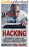 Hacking: Beginner's Guide for Computer Hacking, Mobile Hacking, and Penetrate Tests Book (ios, smartphone, mac, microsoft, php, ruby, c++, java, raspberry ... programming, apps, software, wordpress)