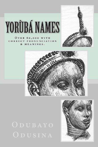 Yorùbá Names: (Over 60,000 with correct pronunciation & meanings.) (Yoruba Edition)
