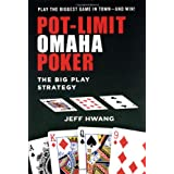POT-LIMIT OMAHA POKER: The Big Play Strategyby Jeff Hwang