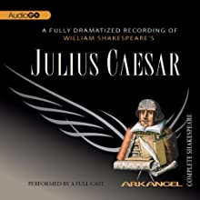 Julius Caesar: The Arkangel Shakespeare  by William Shakespeare Narrated by Michael Feast, John Bowe, Adrian Lester