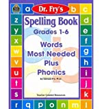 img - for [(Dr. Fry's Spelling Book, Grades 1-6: Words Most Needed Plus Phonics)] [Author: Dr Edward Bernard Fry] published on (November, 2004) book / textbook / text book