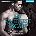 My Sweetest Escape (       UNABRIDGED) by Chelsea M. Cameron Narrated by Kate Rudd