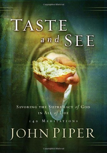 Taste and See: Savoring the Supremacy of God in All of Life, Piper, John