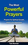 The Most Powerful Prayers: Prayers for Spiritual Growth, Peace and Happiness (Bible Verses, Powerful Prayers, Bible Books)