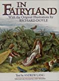In Fairyland. With the Original Illustrations By Richard Doyle and the Text of The Princess Nobody By Andrew Lang