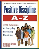 Positive Discipline A-Z, Revised and Expanded 2nd Edition: From Toddlers to Teens, 1001 Solutions to Everyday Parenting Problems (0761514708) by Jane Nelsen Ed.D.