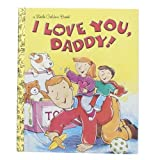 I Love You, Daddy (Little Golden Book)