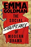 The Social Significance Of Modern Drama (0936839619) by Emma Goldman