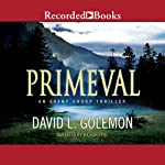 Primeval: An Event Group Thriller, Book 5 (       UNABRIDGED) by David L. Golemon Narrated by Richard Poe