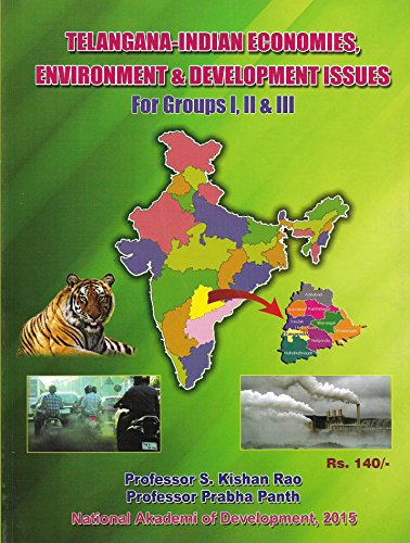 Telangana-Indian Economies, Environment & Development Issues For Groups- I, II & III by Professor S.KISHAN RAO