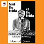 Meet the Buddha, Kill the Buddha: How to Awaken to Your Natural Joy | Marshall Stern