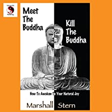 Meet the Buddha, Kill the Buddha: How to Awaken to Your Natural Joy (       UNABRIDGED) by Marshall Stern Narrated by Marshall Stern