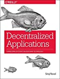 Decentralized Applications: Harnessing Bitcoin's Blockchain Technology -